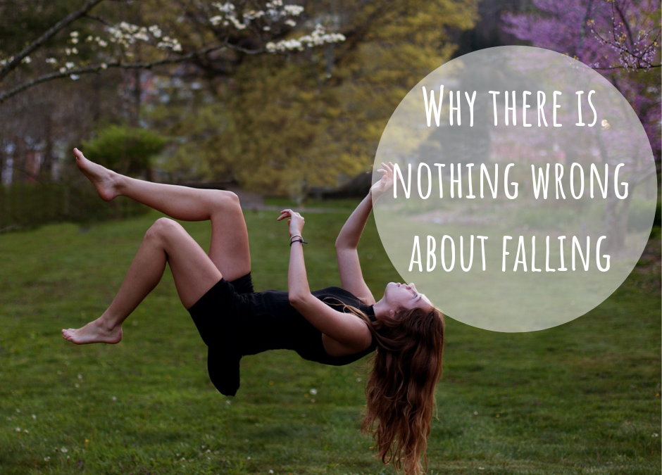 WHY THERE IS NOTHING WRONG ABOUT FALLING DOWN